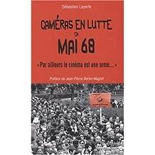 """Caméras en lutte en Mai 68 : """"Par ailleurs le cinéma est une arme..."""""""