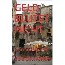 GELD BLUTET NICHT: Kriminalroman
