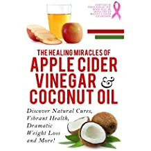 Apple Cider Vinegar And Coconut Oil: Discover Natural Cures, Vibrant Health, Dramatic Weight Loss And More! (Apple Cider Vinegar Book, Apple Cider ... Weight Loss, Apple Cider Vinegar) (Volume 1) by Vincent Miles (2014-04-29)