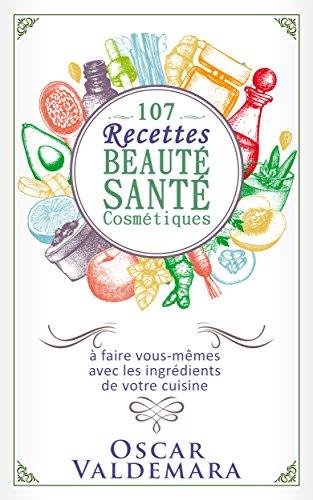 beaut-sant-107-recettes-faciles-de-produits-cosmtiques-bio-faire-vous-mmes-avec-les-ingrdients-de-vo