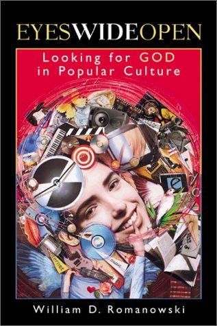 Eyes Wide Open: Looking for God in Popular Culture by William D. Romanowski (18-Jan-2008) Paperback