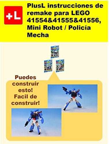 PlusL instrucciones de remake para LEGO 41554&41555&41556,Mini Robot / Policía Mecha: Usted puede construir Mini Robot / Policía Mecha de sus propios ladrillos! por PlusL