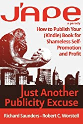 J'APE: Just Another Publicity Excuse: How to Publish Your (Kindle) Book for Shameless Self-Promotion and Profit (Really Simple Writing & Publishing 2)