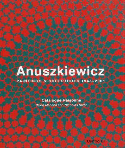 Anuszkiewicz. Paintings & sculptures 1945-2001. Catalogue raisonné. Ediz. illustrata