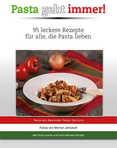 Pasta geht immer!: 95 leckere Rezepte für alle, die Pasta lieben
