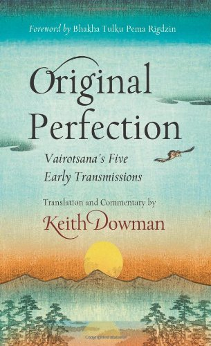 Original Perfection: Vairotsana'S Five Early Transmissions: Written by Keith Dowman, 2013 Edition, Publisher: Wisdom Publications,U.S. [Paperback]
