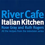 River Cafe Italian Kitchen: Includes all the recipes from the major TV series