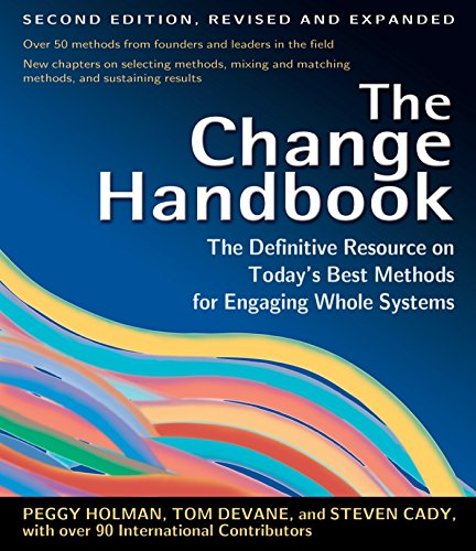 The Change Handbook: Group Methods for Shaping the Future: The Definitive Resource to Today's Best Methods for Engaging Whole Systems