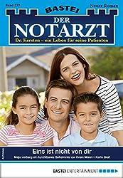 Der Notarzt 327 - Arztroman: Eins ist nicht von dir