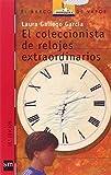 El Coleccionista De Relojes Extraordinarios (El Barco De Vapor/ the Steamboat): Written by Laura Gallego Garcia, 2006 Edition, Publisher: Ediciones SM [Paperback]