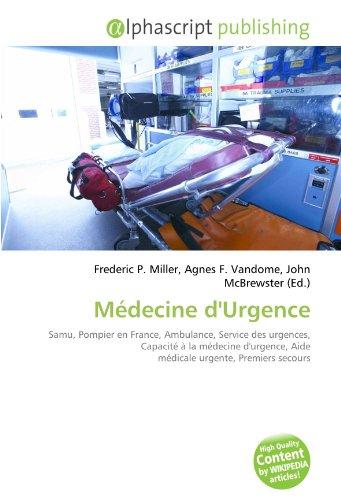 Médecine d'Urgence: Samu, Pompier en France, Ambulance, Service des urgences, Capacité à la médecine d'urgence, Aide médicale urgente, Premiers secours