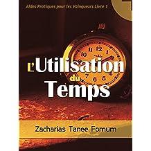 L'utilisation du Temps (Aides Pratiques pour les Vainqueurs t. 1) (French Edition)