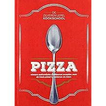 Pizza: nieuwe authentieke Italiaanse recepten voor de beste pizza's, calzones en meer (De zilveren lepel Kookschool)