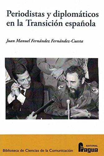 Periodistas y diplomáticos en la transición española.: Confianzas, recelos e influencias de una nueva relación. par  Juan Manuel FERNANDEZ FERNANDEZ-CUESTA