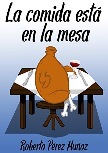 La comida está en la mesa por Roberto Pérez Muñoz