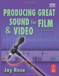 Producing Great Sound for Film and Video 3rd (third) Edition by Rose, Jay (2008)