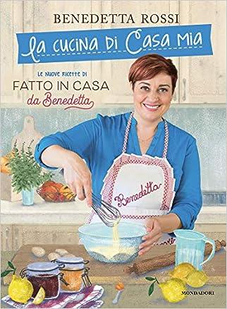 La cucina di casa mia. Le nuove ricette di «Fatto in casa da Benedetta»