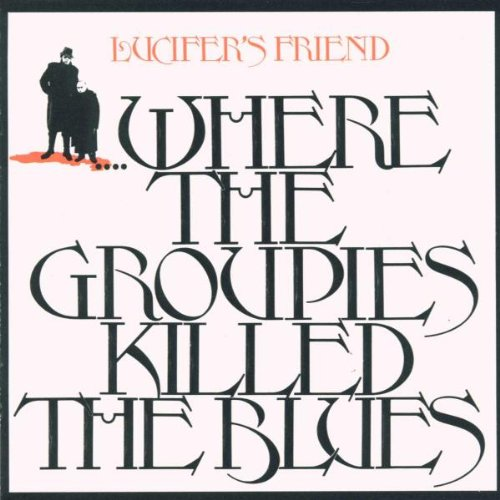 Lucifer's Friend: Where the Groupies Killed the Blues (Audio CD)