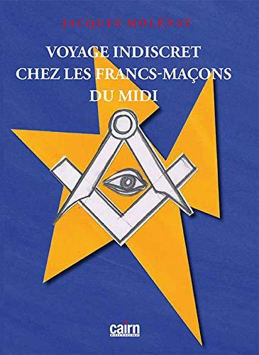 Voyage Indiscret chez les francs-maçons du Midi par Jacques Molénat