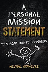 A Personal Mission Statement: Your Road Map to Happiness by Michal Stawicki (2014-09-04)
