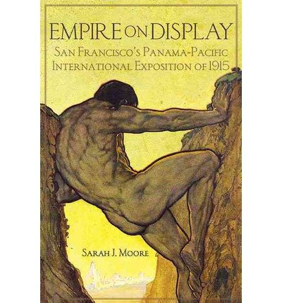 [(Empire on Display: San Francisco's Panama-Pacific International Exposition of 1915 )] [Author: Sarah J Moore] [May-2013]
