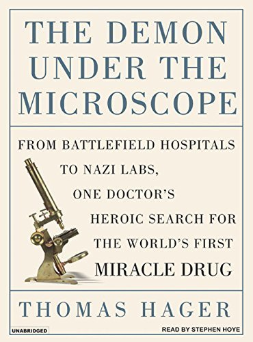 The Demon Under the Microscope: From Battlefield Hospitals to Nazi Labs, One Doctor's Heroic Search for the World's First Miracle Drug by Thomas Hager (2006-11-16)