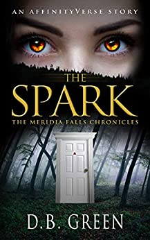 The Spark: An AffinityVerse Story (The Meridia Falls Chronicles Book 1) by [Green, D.B.]