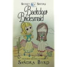 Secret Sisters #4: Backdoor Bridesmaid by Sandra Byrd (2016-04-15)