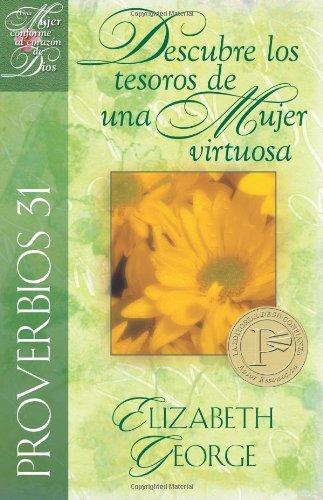 Proverbios 31 Descubre los tesoros de una mujer virtuosa/ Proverbs 31 Discovering the Treasures of a Godly Woman: Castilian Edition (Mujer Conforme al Corazon de Dios)