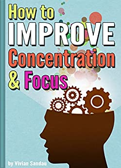 How to Improve Concentration and Focus: 10 Exercises and 10 Tips to Increase Concentration (English Edition) par [Sandau, Vivian]