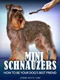 Mini Schnauzers: How to Be Your Dog's Best Friend: From puppy training and grooming to dealing with excessive barking and more. (101 Publishing: Pets Series) (English Edition)