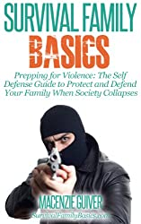 Prepping for Violence: The Self Defense Guide to Protect and Defend Your Family When Society Collapses (Survival Family Basics - Preppers Survival Handbook Series) (English Edition)