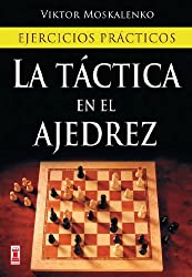 La tactica en el ajedrez / Revolutionize Your Chess: Ejercicios practicos / A Brand-New System to Become a Better Player