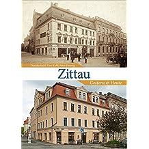 Zittau Gestern und Heute in 55 Bildpaaren, die historische und aktuelle Fotografien einander gegenüberstellen und den Wandel der Lausitzer Stadt zeigen (Zeitsprünge)