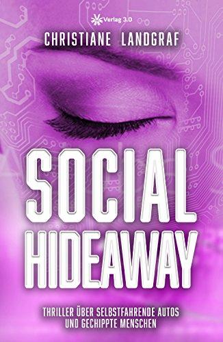 Social Hideaway: Thriller über selbstfahrende Autos und gechippte Menschen (Social Thriller 2) (Digitale 3-chip)