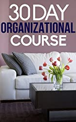 The 30 Day Organizational Course: How To Organize, Declutter, and Keep Your Home Spotless In Only 30 Days (English Edition)