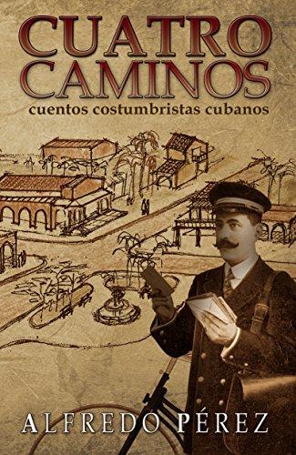 Cuatro Caminos: Cuentos costumbristas cubanos