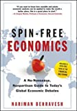 Spin-Free Economics: A No-nonsense, Non-partisan Guide to Todays Global Economic Debates