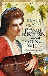 Die Donauprinzessin und die Toten von Wien: Historischer Roman (Ein Donauprinzessin-Krimi 2)
