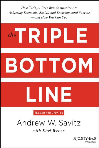 The Triple Bottom Line: How Today\'s Best-Run Companies Are Achieving Economic, Social and Environmental Success - and How You Can Too, Revised and Updated