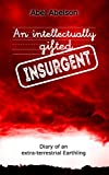 An intellectually gifted insurgent: Diary of an extra-terrestrial Earthling