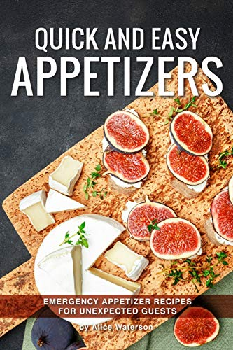 Quick and Easy Appetizers: Emergency Appetizer Recipes for Unexpected Guests
