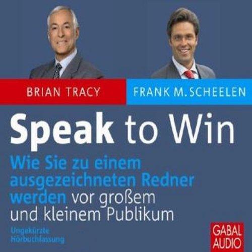 Buchseite und Rezensionen zu 'Speak to Win: Wie Sie zu einem ausgezeichneten Redner werden vor großem und kleinem Publikum' von Brian Tracy