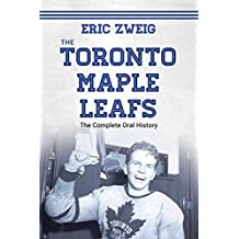 The Toronto Maple Leafs: The Complete Oral History