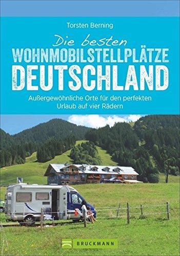 Reiseführer Wohnmobil: Wohnmobilisten im Glück. Deutschlands schönste Stellplätze. Glamping, Natur und Abenteuer. (Wohnmobil-Reiseführer)