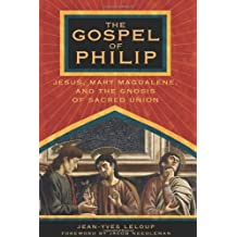The Gospel of Philip: Jesus, Mary Magdalene and the Gnosis of Sacred Union by Jean-Yves Leloup (28-Sep-2004) Paperback