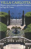 Villa Carlotta. Museo, parco storico, giardino botanico sul Lago di Como. Ediz. illustrata