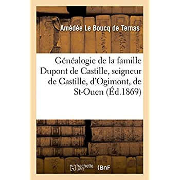 Généalogie de la famille Dupont de Castille: seigneur de Castille, d'Ogimont, de St-Ouen, Champville, Briscloque