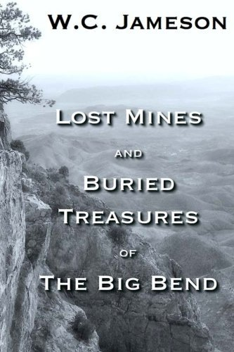 Lost Mines and Buried Treasures of the Big Bend by W.C. Jameson (2012-07-27)