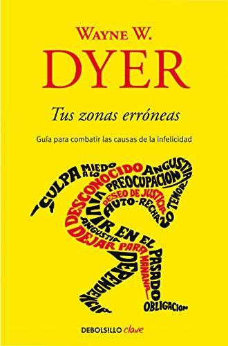 Tus Zonas Erróneas: Guía Para Combatir Las Causas de la Infelicidad / Your Erroneous Zones